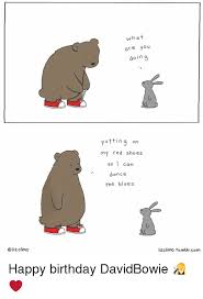 Happy Birthday Meme Tumblr - o liz climo what are you doing putting on my red shoes so i can