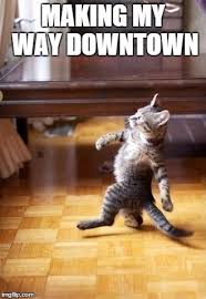 Making My Way Downtown Meme - cool cat stroll meme imgflip