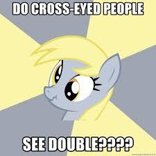 Double Picture Meme Generator - do cross eyed people see double badvice derpy meme generator