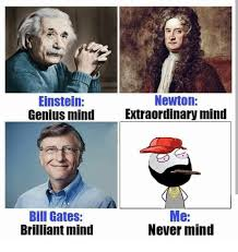 Bill Gates Meme - einstein newton genius mind extraordinary mind me bill gates never