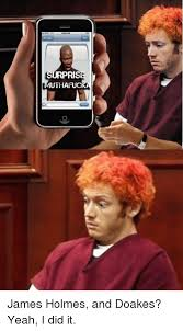 James Holmes Meme - rprise authaaukcra james holmes and doakes yeah i did it yeah