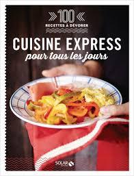 cuisine pour tous 100 recettes à dévorer cuisine express pour tous les jours lisez