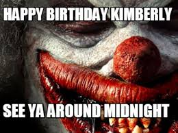 Kimberly Meme - meme maker happy birthday kimberly see ya around midnight