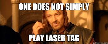 Lazer Tag Meme - one does not simply play laser tag one does not simply quickmeme