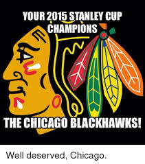 Chicago Blackhawks Memes - your 2015 stanley cup chions the chicago blackhawks well