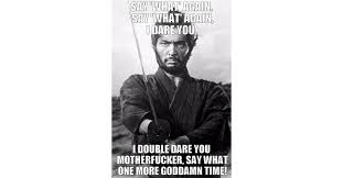 Say What Again Meme - toshiro mifune harakiri meme surf