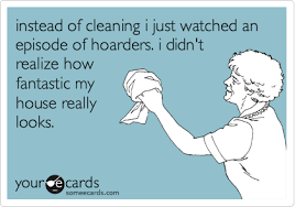 Clean House Meme - instead of cleaning i just watched an episode of hoarders i didn