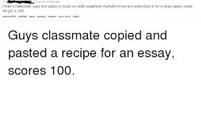 classmate copy 272 points 3 hours ago i had a classmate copy and paste a recipe