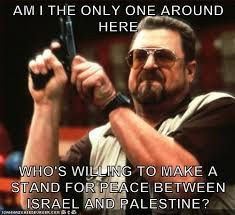 Arabs Meme - i am sick and tired of this arab israeli conflict am i the only