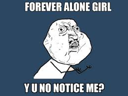 Forever Alone Girl Meme - forever alone girl y u no notice me funny memes meme funny quote