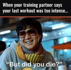 Workout Partner Meme - when your training partner says your last workout was too intense