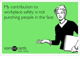 Workplace Memes - my contribution to workplace safety is not punching people in the