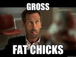 Fat Chicks Memes - house fat chicks memes quickmeme
