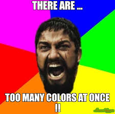 Colors Meme - there are too many colors at once meme sparta 9324