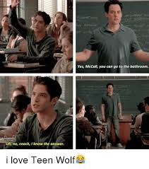 Teen Wolf Meme - uh no coach i know the answer yes mccall you can go to the bathroom
