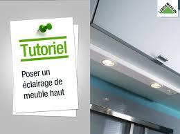 Eclairage Plafond Cuisine by Comment Poser Un éclairage De Meuble Haut Youtube