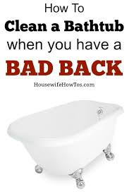 Clean A Bathtub How To Clean A Tub With A Bad Back Housewife How To U0027s