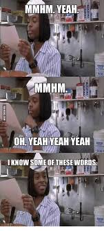I Know Some Of These Words Meme - mmhm yeah mmhm ohyeah yeah yeah i know some of these words yeah