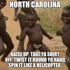 North Carolina Meme - third world success kid meme imgflip