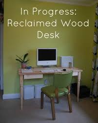 Reclaimed Wood Desk In Progress Reclaimed Wood Desk The Borrowed Abodethe Borrowed