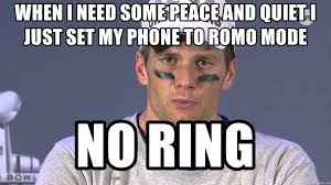 Tom Brady Meme Generator - when i need some peace and quiet i just set my phone to romo mode