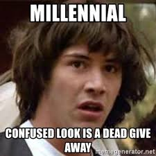 Confused Look Meme - millennial confused look is a dead give away conspiracy keanu