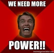 Meme Power - we need more power angry arnold meme generator