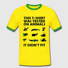 t shirt tested on animals didn t fit t shirt spreadshirt