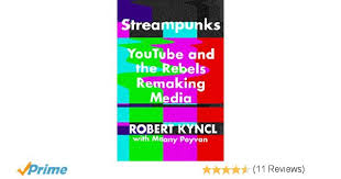 streampunks youtube and the rebels remaking media robert kyncl