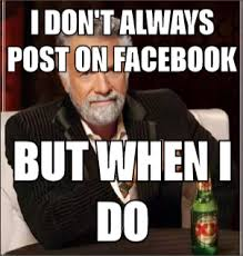 But When I Do Meme - i don t always post on facebook but when i do the most