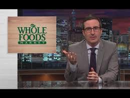 Whole Foods Meme - john oliver whole foods youtube