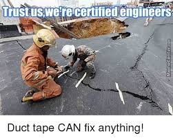 Duct Tape Meme - trustuswe re certified engineers duct tape can fix anything meme