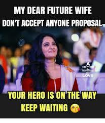 Proposal Meme - my dear future wife don t accept anyone proposal mome emember love