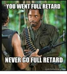 You Never Go Full Retard Meme - you went full retard never go full retard quickmeme com retard