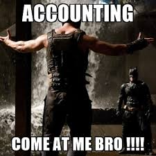Come At Me Bro Meme Generator - accounting come at me bro bane come at me bro meme generator