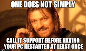 It Support Memes - you will get the obvious question anyway imgflip