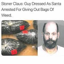 Meme Stoner Guy - dopl3r com memes stoner claus guy dressed as santa arrested