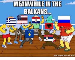 Meanwhile Meme Generator - meanwhile in the balkans memegeneratornet meme on me me