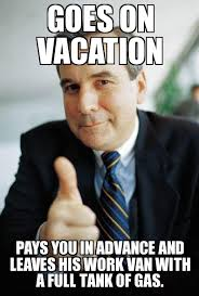 On Vacation Meme - good guy boss goes on vacation pays you in advance and leaves his