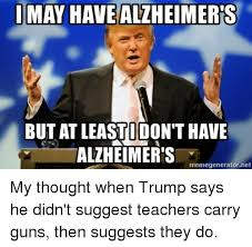 Teacher Meme Generator - imay havealzheimer s but at leastudon t have alzheimers