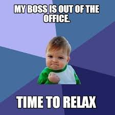 Relax Meme - meme creator my boss is out of the office time to relax meme