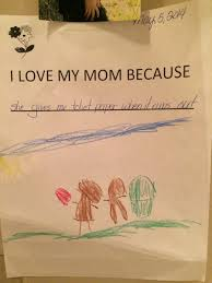 I Love My Mom Meme - i love my mom because she gives me toilet paper when it runs out