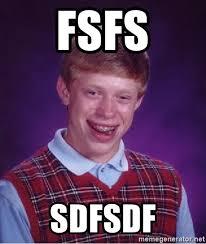 Sdfsdf Meme - fsfs sdfsdf bad luck brian meme generator