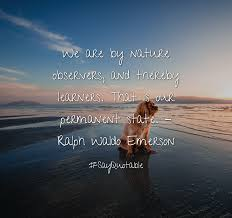 leadership quotes ralph waldo emerson quote about we are by nature observers and thereby learners that
