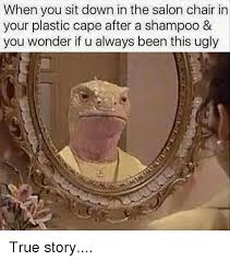 Salon Meme - when you sit down in the salon chair in your plastic cape after a