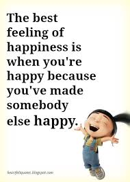 the best feeling of happiness is when you re happy because you ve