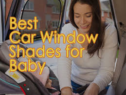 5 best car window shades for baby to block harmful uv ray and