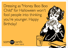 Halloween Birthday Meme - dressing as honey boo boo child for halloween won t fool people