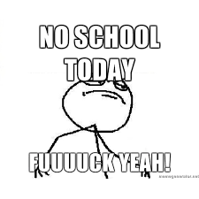 No School Meme - fuck yeah no school today fuuuuck yeah meme generator liked