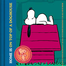 Definition Of Home Decor by Home Is On Top Of A Dog House Peanuts Charles M Schulz